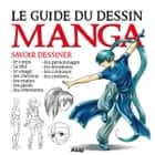 Le guide du dessin manga ebook by Collectif