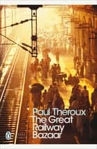 The Great Railway Bazaar - By Train Through Asia ebook by Paul Theroux