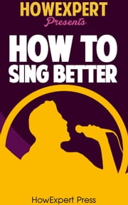 How To Sing Better ebook by HowExpert