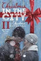 Christmas in the City II ebook by Ashlee Taylor,Misha Elliott,Samantha Chase,Shari J. Ryan,Savanna Grey,Stephanie Rose,Janine Infante Bosco,Madison Street,CS Patra,Elizabeth Hayes,Jennifer L. Allen