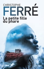 La petite fille du phare eBook by Christophe Ferré