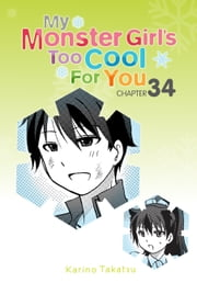 My Monster Girl's Too Cool for You, Chapter 34 ebook by Karino Takatsu