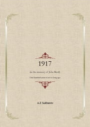 1917 (in the memory of John Reed) One hundred years is not so long ago ebook by A.e Sukharev
