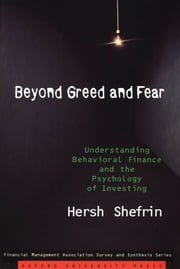 Beyond Greed And Fear : Understanding Behavioral Finance And The Psychology Of Investing ebook by Hersh Shefrin