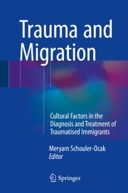 Trauma and Migration - Cultural Factors in the Diagnosis and Treatment of Traumatised Immigrants ebook by Meryam Schouler Ocak
