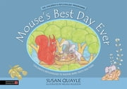 Mouse's Best Day Ever - Children's Reflexology to Soothe Sore Teeth and Tums ebook by Susan Quayle,Melissa Muldoon,Spiros Dimitrakoulas,Sally Earlam