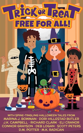 Trick or Treat Free For All!: A Halloween Kids Book ebook by Marina J. Bowman,Dori Hillestad Butler,J.K. Campbell,Richard Clark,Eli Cranor,Connor Grayson,Deb Logan,Scott Peters,D.M. Potter,M.K. Radican