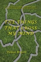 The Things that Cross my Mind ebook by Denise Bryson