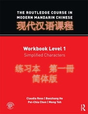 The Routledge Course in Modern Mandarin Chinese - Workbook Level 1, Simplified Characters ebook by Claudia Ross,Baozhang He,Pei-chia Chen,Meng Yeh