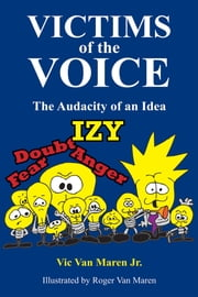 Victims of the Voice - The Audacity of an Idea ebook by Vic Van Maren Jr,Roger Van Maren