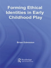Forming Ethical Identities in Early Childhood Play ebook by Brian Edmiston
