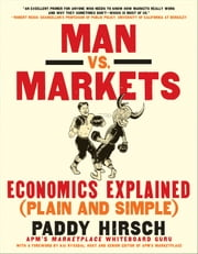 Man vs. Markets - Economics Explained (Plain and Simple) ebook by Paddy Hirsch