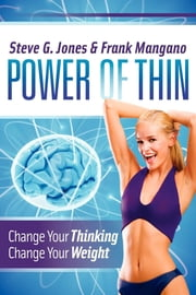 Power of Thin - Change Your Thinking Change Your Weight ebook by Steve G. Jones