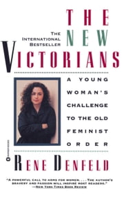 The New Victorians - A Young Woman's Challenge to the Old Feminist Order ebook by Rene Denfeld
