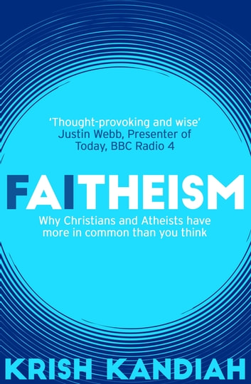 Faitheism - Why Christians and Atheists have more in common than you think ebook by Krish Kandiah
