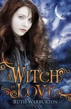 A Witch in Love - Book 2 ebook by Ruth Warburton