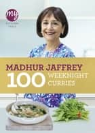 My Kitchen Table: 100 Weeknight Curries ebook by Madhur Jaffrey