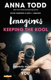 Imagines: Keeping the Kool ebook by Anna Todd,Kevin Fanning,Kate J. Squires