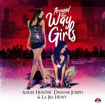 Around the Way Girls audiobook by La Jill Hunt,Angel M. Hunter,Dwayne S. Joseph