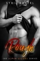 Rough - The Alpha Escort Series ebook by Sybil Bartel