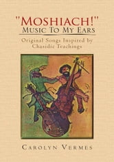 ''Moshiach!'' - Music To My Ears ebook by Carolyn Vermes