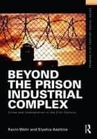 Beyond the Prison Industrial Complex ebook by Kevin Wehr,Elyshia Aseltine