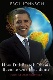 How Did Barack Obama Become Our President? ebook by Ebol Johnson