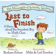 Last to Finish, A Story About the Smartest Boy In Math Class - difficulties in mathematics and dyscalculia / Trouble with maths ebook by Barbara Esham