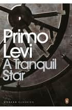 A Tranquil Star - Unpublished Stories ebook by Primo Levi