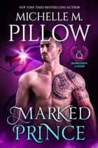 Marked Prince - A Qurilixen World Novel ebook by Michelle M. Pillow