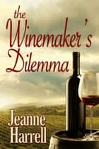 Winemaker's Dilemma (Avila Beach Winery series) ebook by Jeanne Harrell