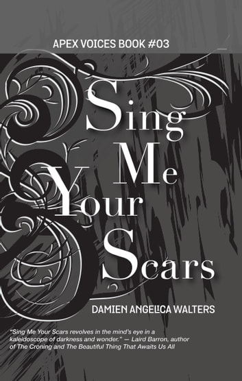 Sing Me Your Scars ebook by Damien Angelica Walters
