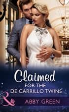 Claimed For The De Carrillo Twins (Mills & Boon Modern) (Wedlocked!, Book 84) eBook by Abby Green