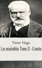 Les misérables Tome II - Cosette ebook by Victor Hugo