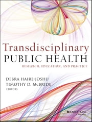 Transdisciplinary Public Health - Research, Education, and Practice ebook by Debra Haire-Joshu,Timothy D. McBride