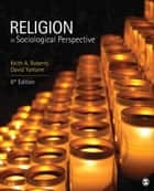 Religion in Sociological Perspective ebook by Keith A. Roberts,David A. Yamane