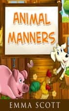 Animal Manners - Bedtime Stories for Children, Bedtime Stories for Kids, Children's Books Ages 3 - 5 ebook by Emma Scott