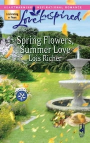 Spring Flowers, Summer Love ebook by Lois Richer