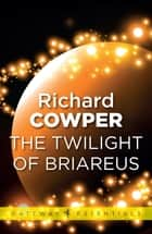 The Twilight of Briareus ebook by Richard Cowper