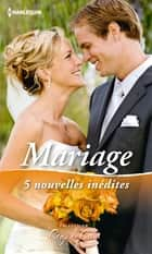 Mariage - 5 nouvelles inédites ebook by Cara Colter, Sue MacKay, Julie Leto,...