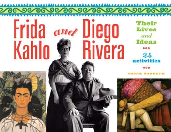 Frida Kahlo and Diego Rivera - Their Lives and Ideas, 24 Activities ebook by Carol Sabbeth
