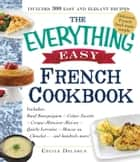 The Everything Easy French Cookbook - Includes Boeuf Bourguignon, Crepes Suzette, Croque-Monsieur Maison, Quiche Lorraine, Mousse au Chocolat...and Hundreds More! ebook by Cecile Delarue