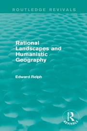Rational Landscapes and Humanistic Geography ebook by Edward Relph