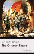 The Ottoman Empire ebook by Charles Horne