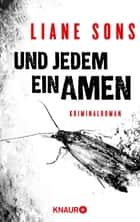 Und jedem ein Amen - Kriminalroman ebook by Liane Sons