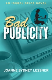 Bad Publicity - An Isobel Spice Novel ebook by Joanne Sydney Lessner