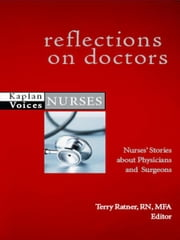 Reflections on Doctors - Nurses' Stories about Physicians and Surgeons ebook by Terry Ratner, RN, MFA