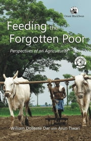 Feeding the Forgotten Poor - Perspectives of an Agriculturist ebook by William Dollente Dar,Arun Tiwari