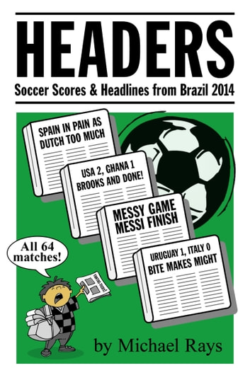 Headers: Scores & Headlines from Brazil 2014 ebook by Michael Rays