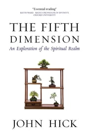 The Fifth Dimension - An Exploration of the Spiritual Realm ebook by John Hick